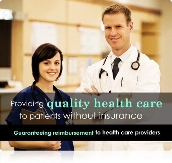 Providing quality medical treatments to patients without insurance. Guaranteeing reinbursement to health care providers.